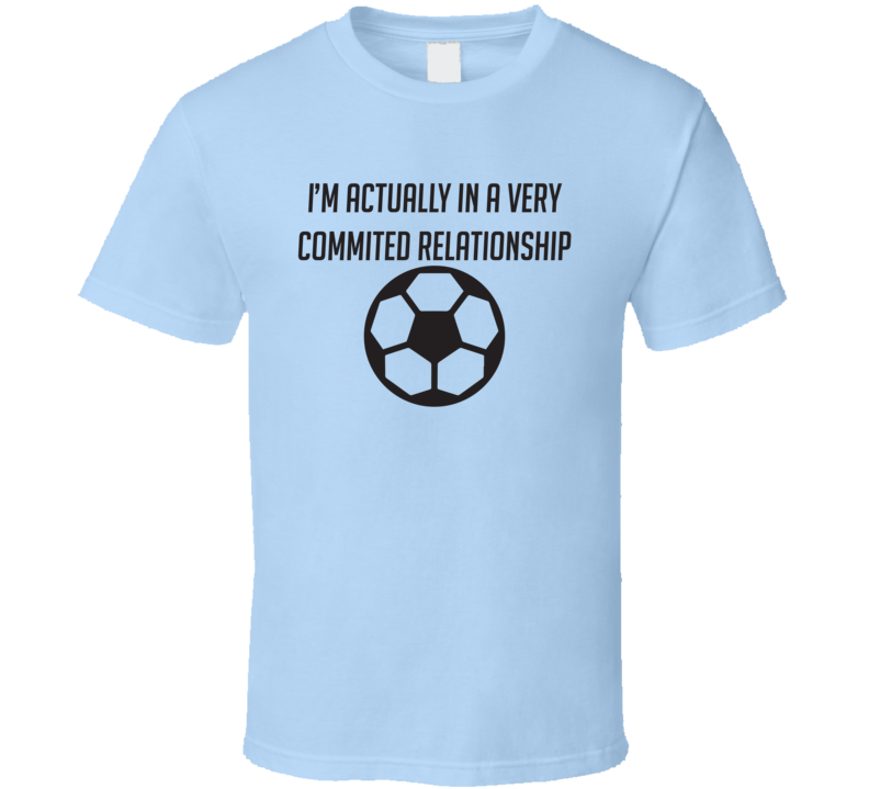 Committed Relationship With Soccer Funny Farther's Day Gift T Shirt