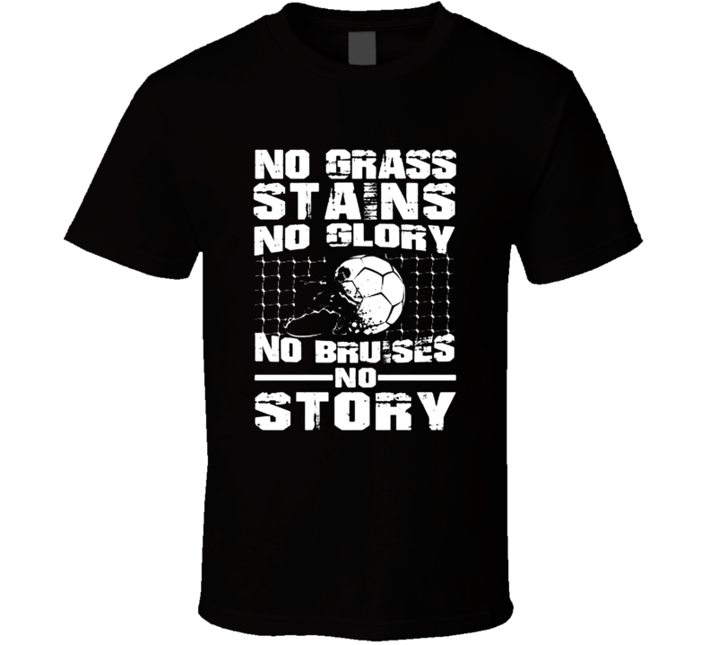 No Grass Stains No Glory Funny Soccer Fan Farther's Day Gift T Shirt