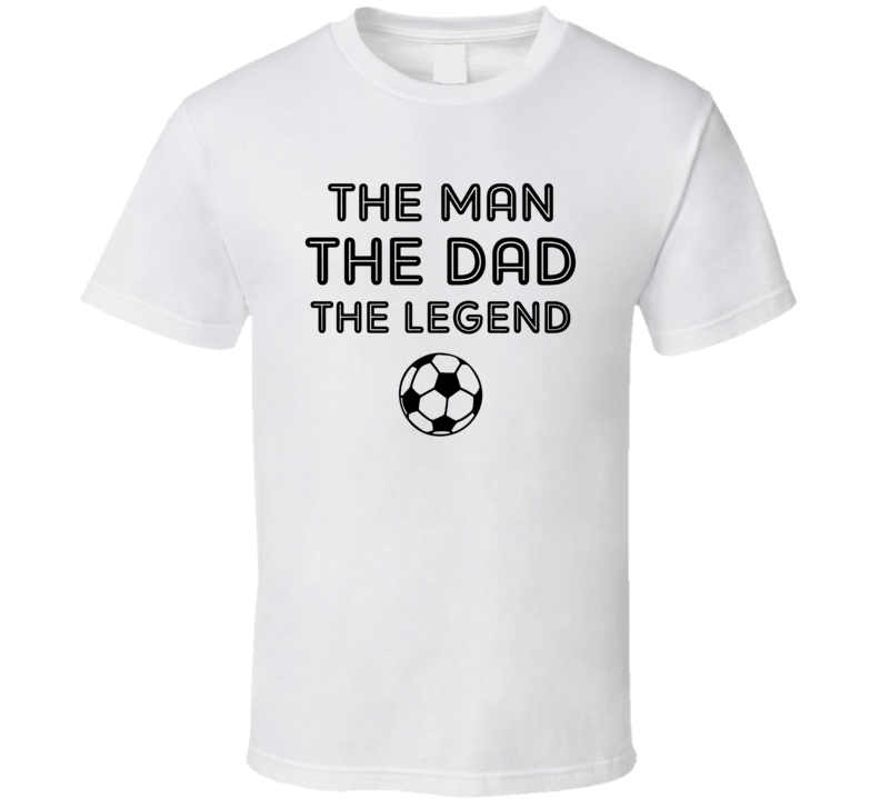 Legendary Soccer Dad Funny Farther's Day Gift T Shirt