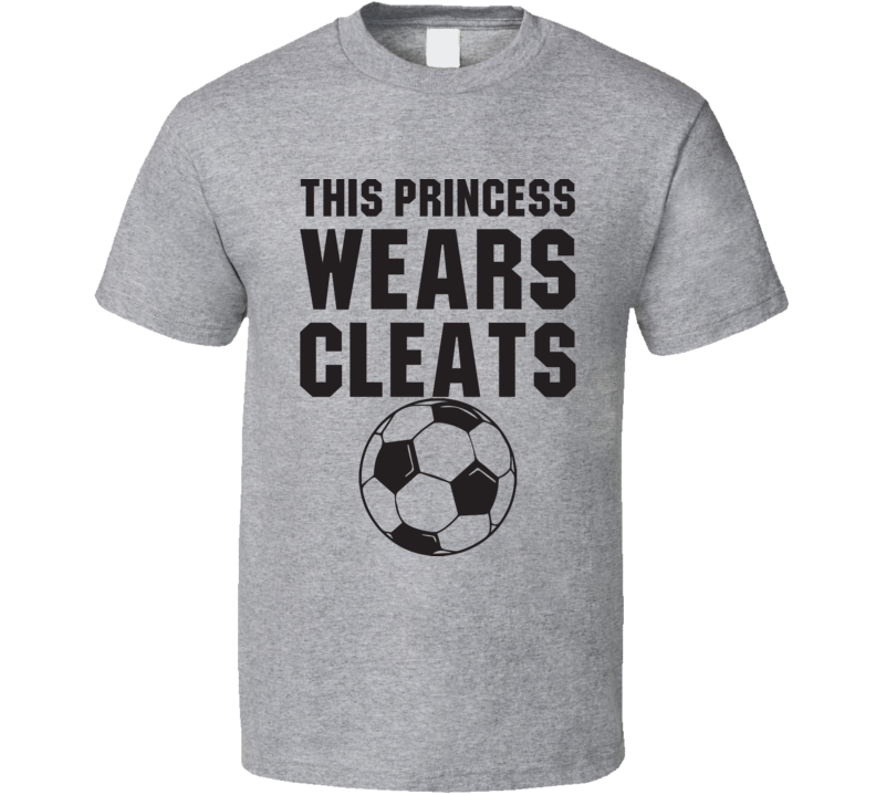 This Princess Wears Cleats Funny Soccer Fan Gift T Shirt