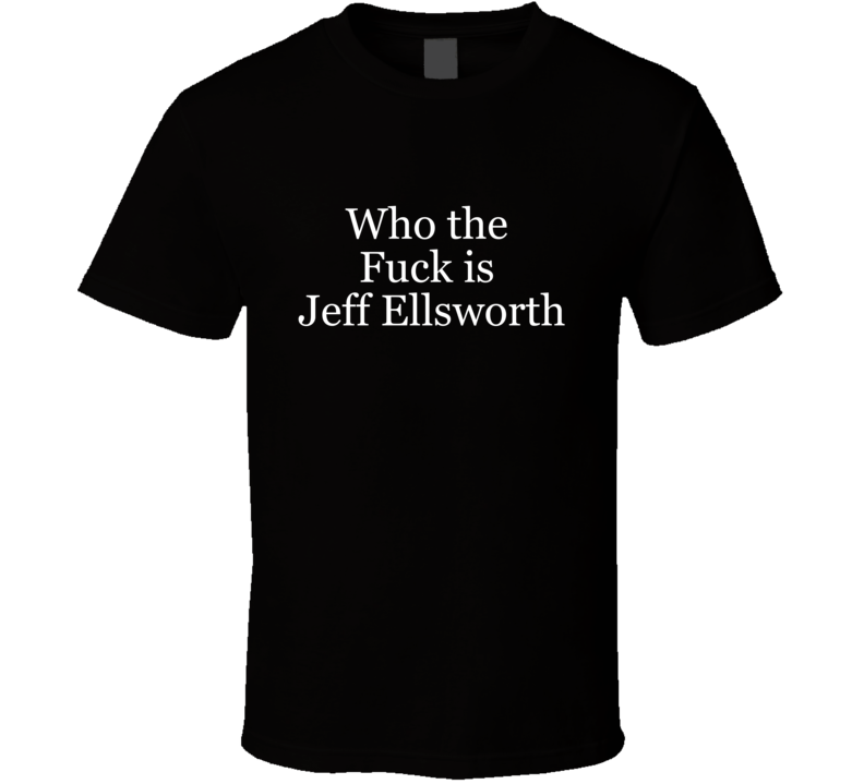 Jeff Ellsworth T Shirt