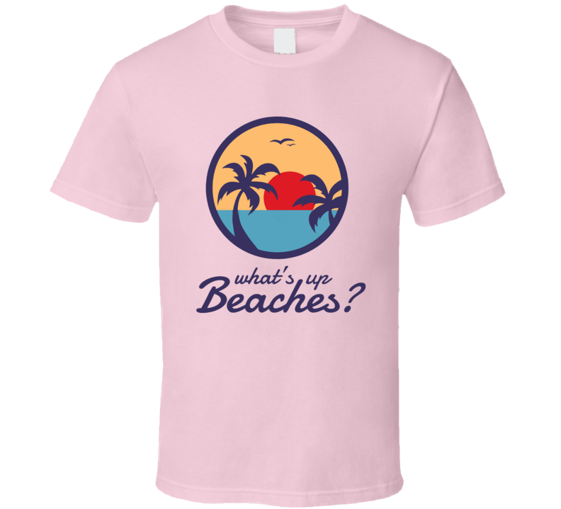What's Up Beaches Brooklyn 99 Inspired T Shirt