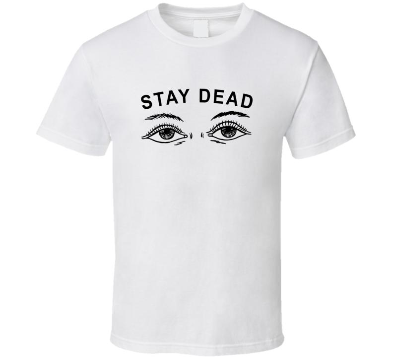 Stay Dead Tshirt