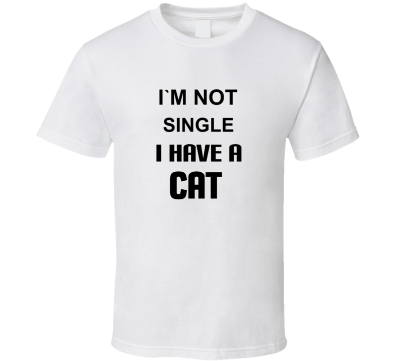 I'm Not Single I have A Cat Tshirt