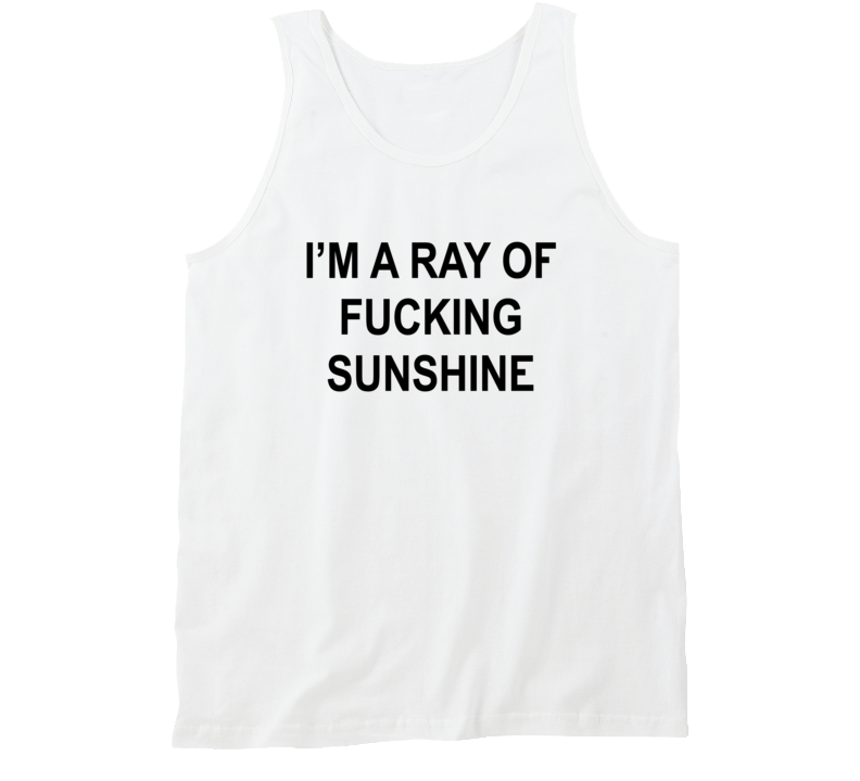 I'm A Ray Fucking Sunshine Tank top