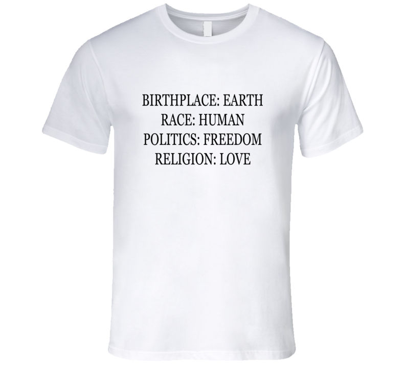 Birthplace Earth Race Human Politics Freedom Religion Love T Shirt