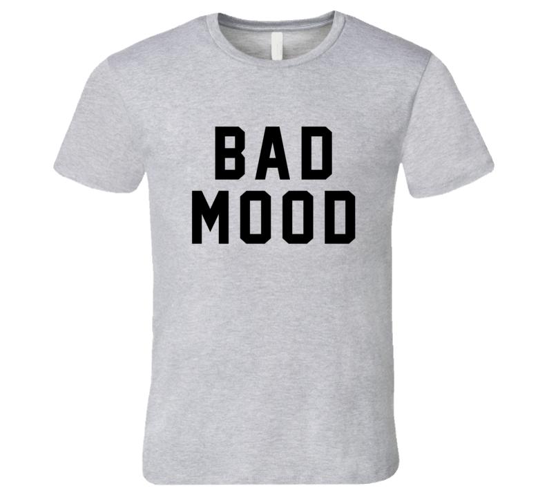 Bad Mood T Shirt