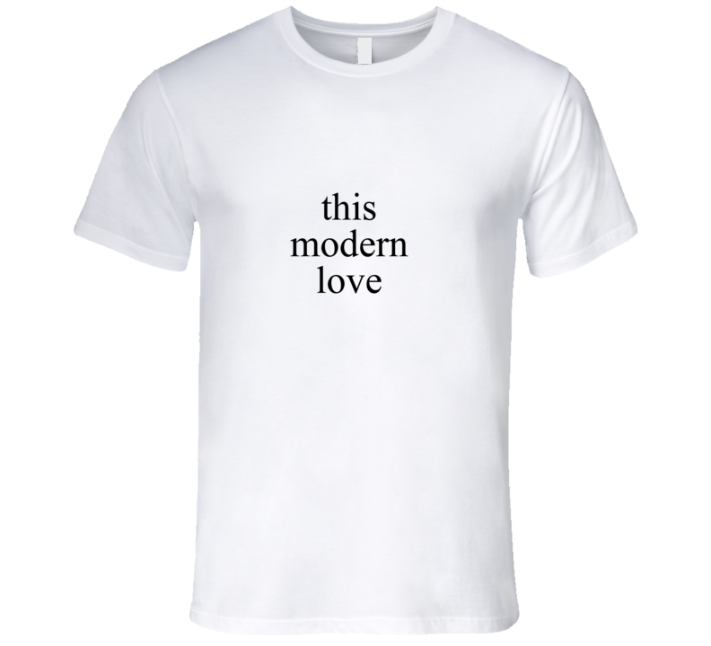 This Modern Love T Shirt