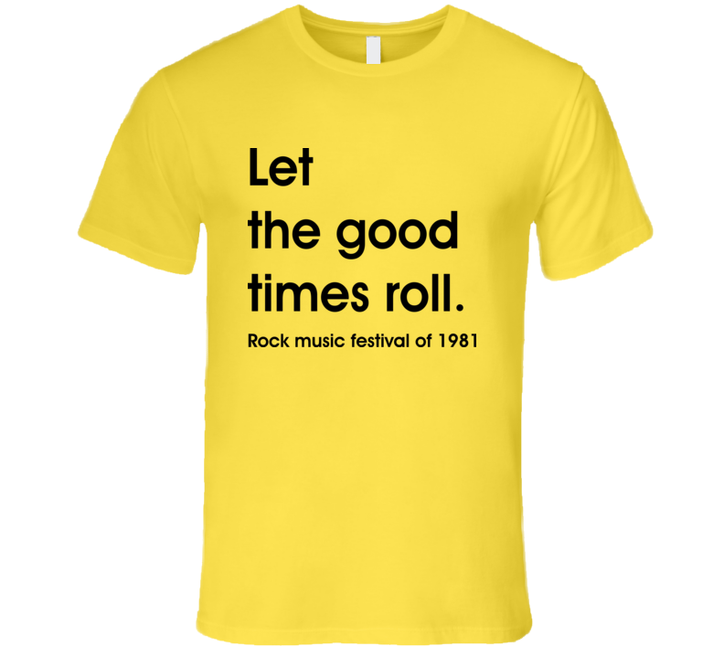 Let the good times roll T Shirt