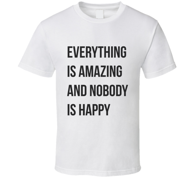 Everything is amazing T Shirt