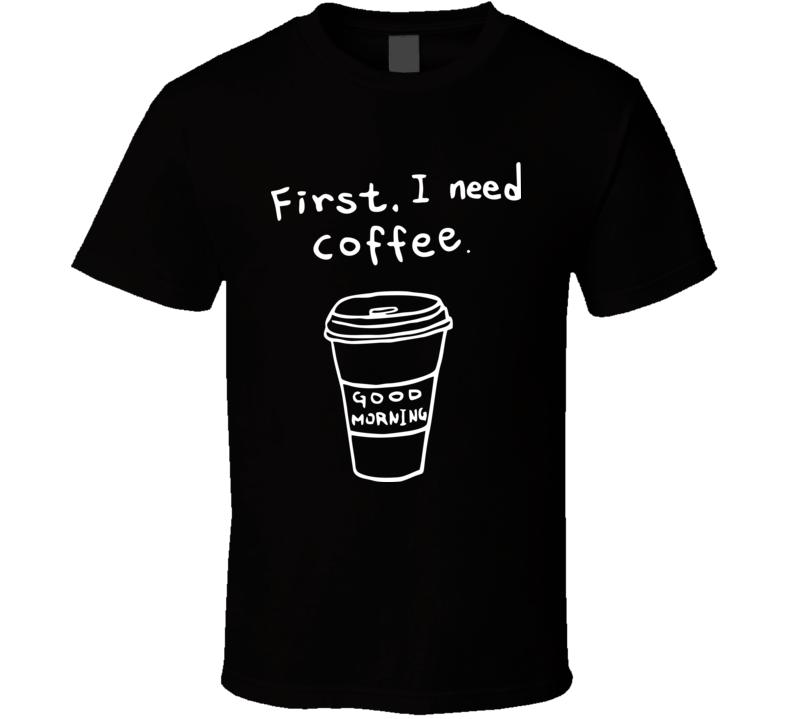 First i need coffee black T Shirt