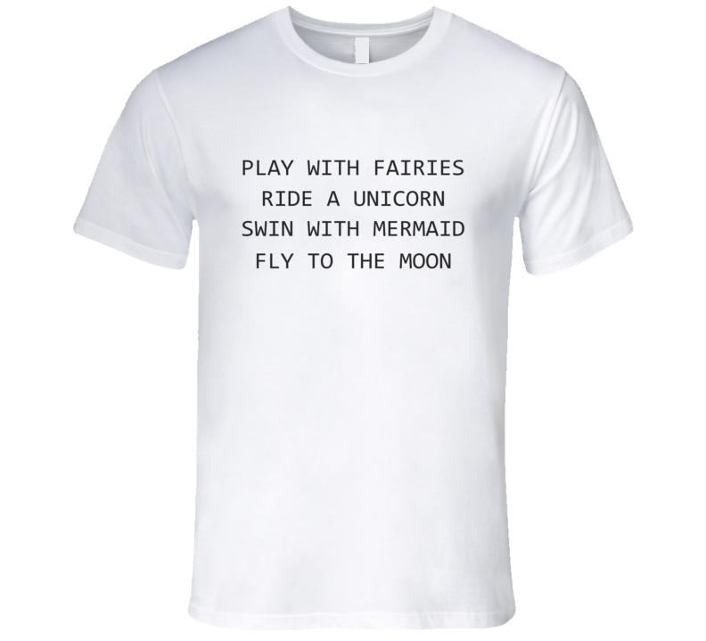 Play with fairies ride a unicorn T Shirt