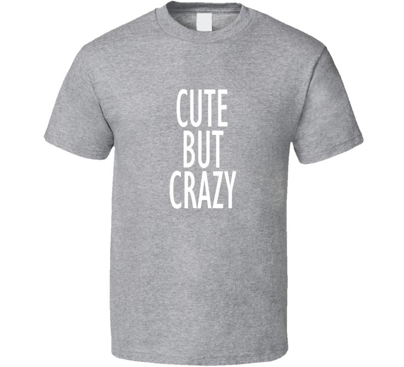 Cute but crazy T Shirt