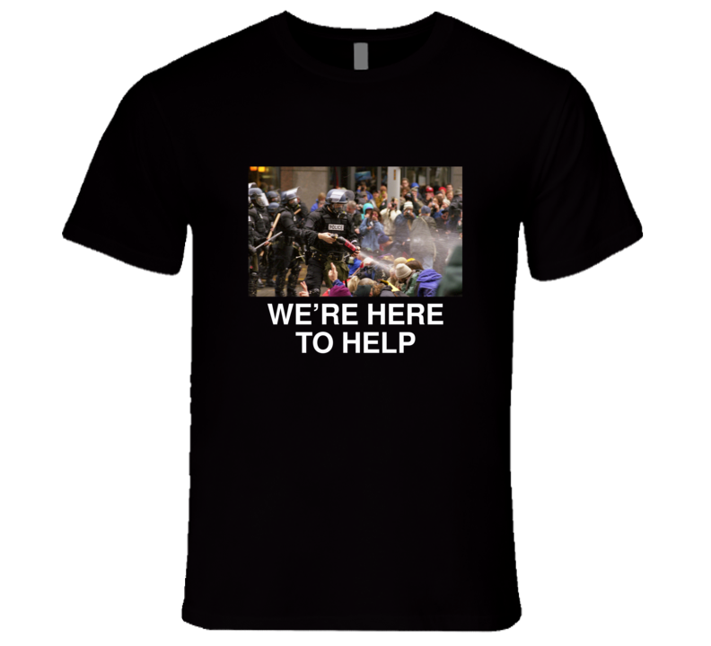 We're Here To Help T Shirt