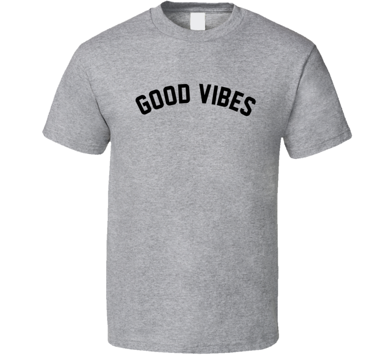 Good vibes T Shirt