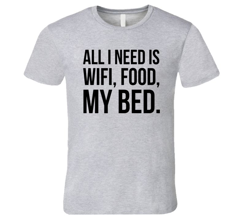 All I Need Is Wifi T Shirt