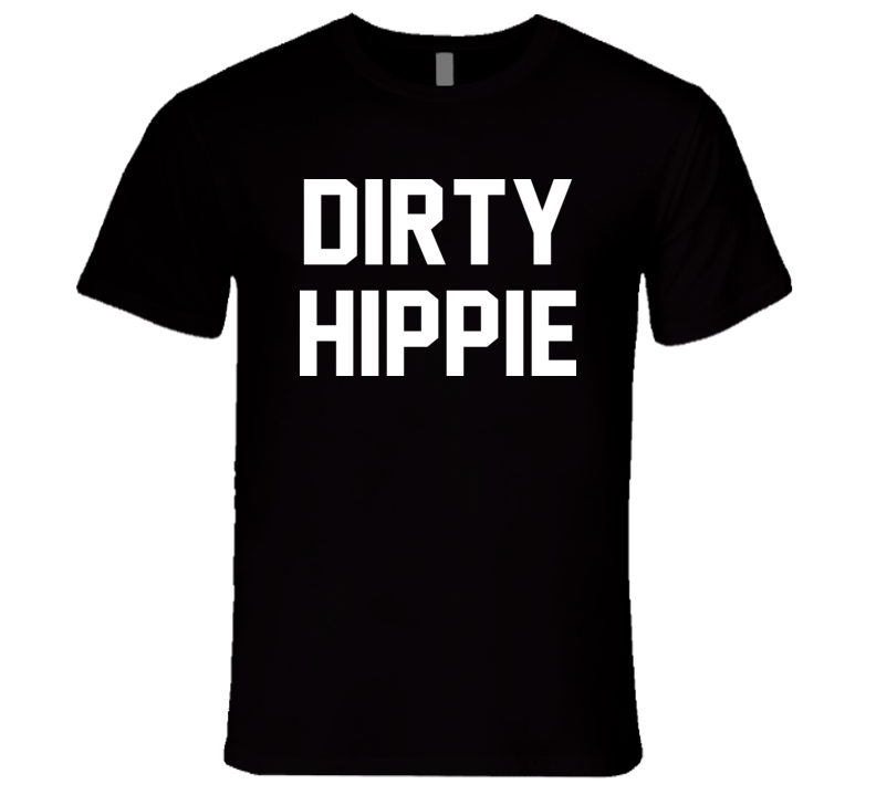 Dirty Hippie T Shirt