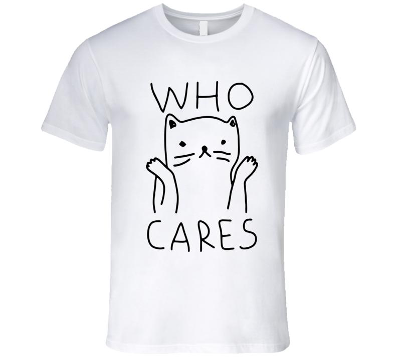 Cat who cares T Shirt