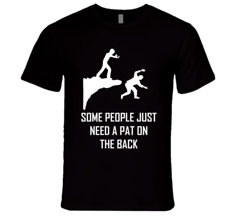 Some People Need A Pat On The Back T Shirt