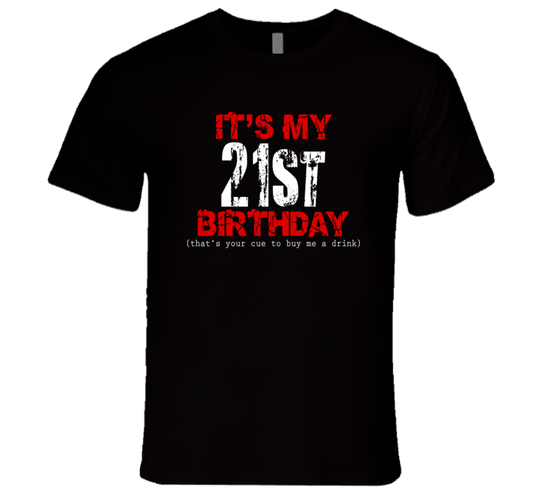 It's My 21st Birthday Buy Me A Drink T Shirt