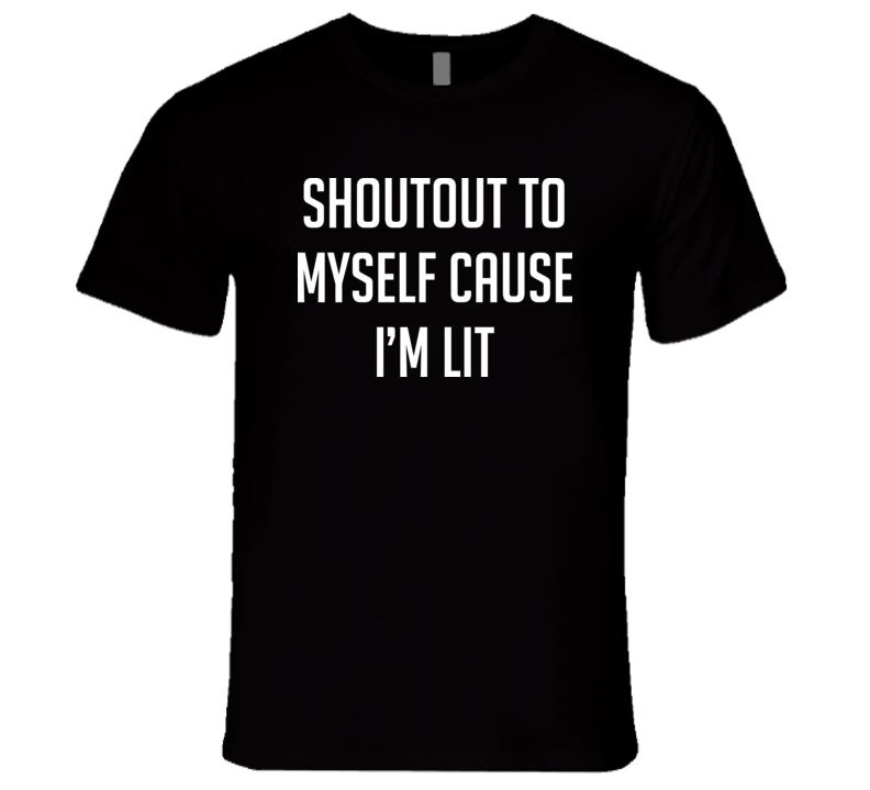 Shoutout to myself cause i'm lit T Shirt