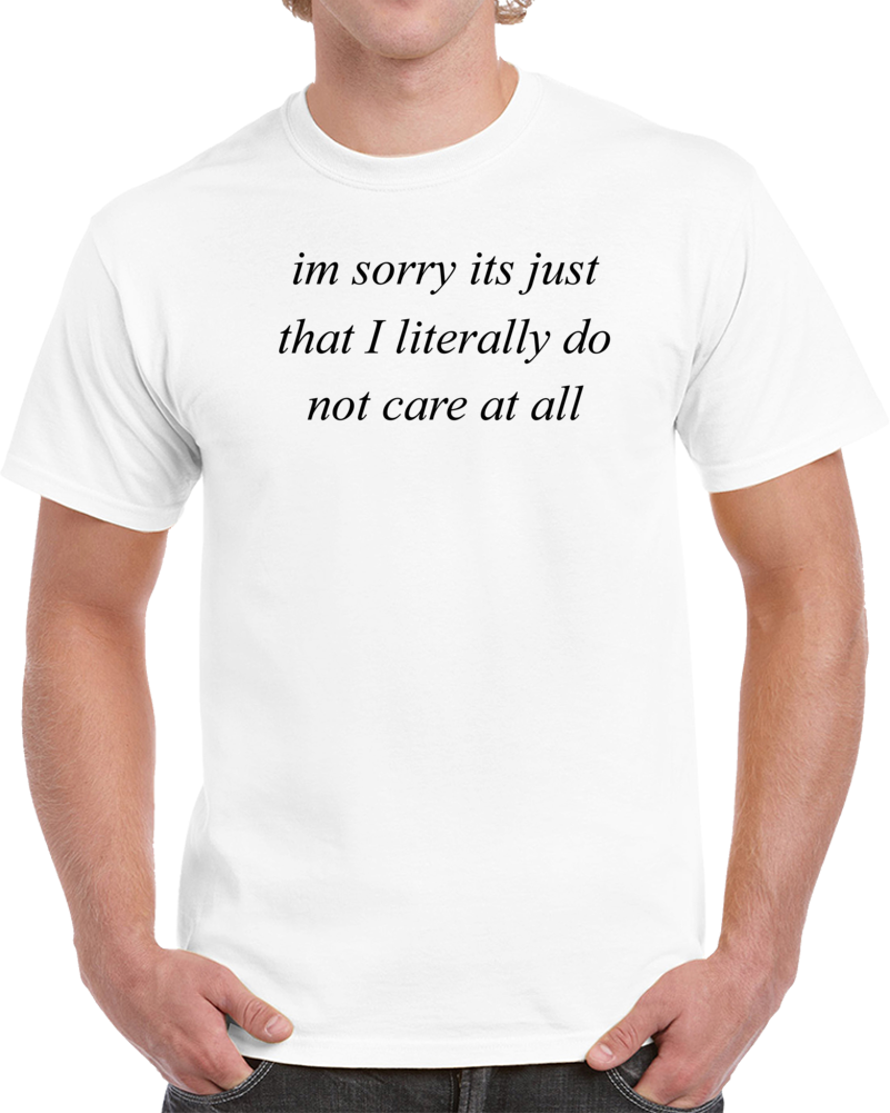 Im Sorry Its Just That I Literally T Shirt