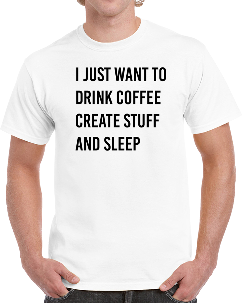 I Just Want To Drink Coffee T Shirt