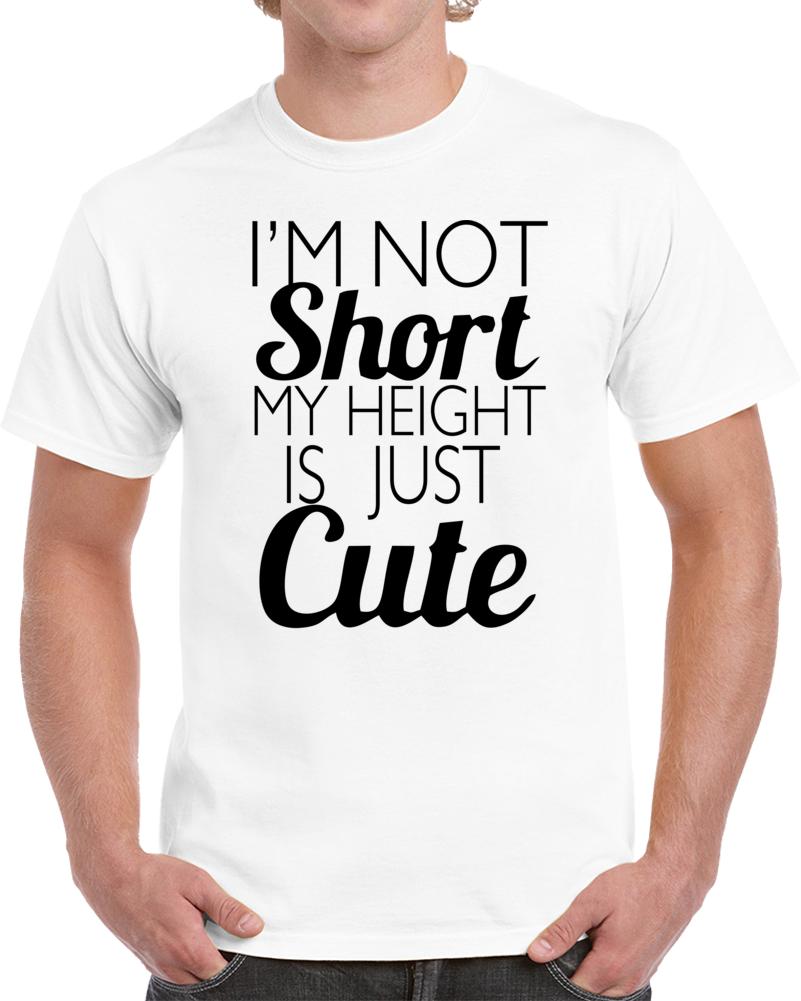 Im Not Short It Just Cute T Shirt