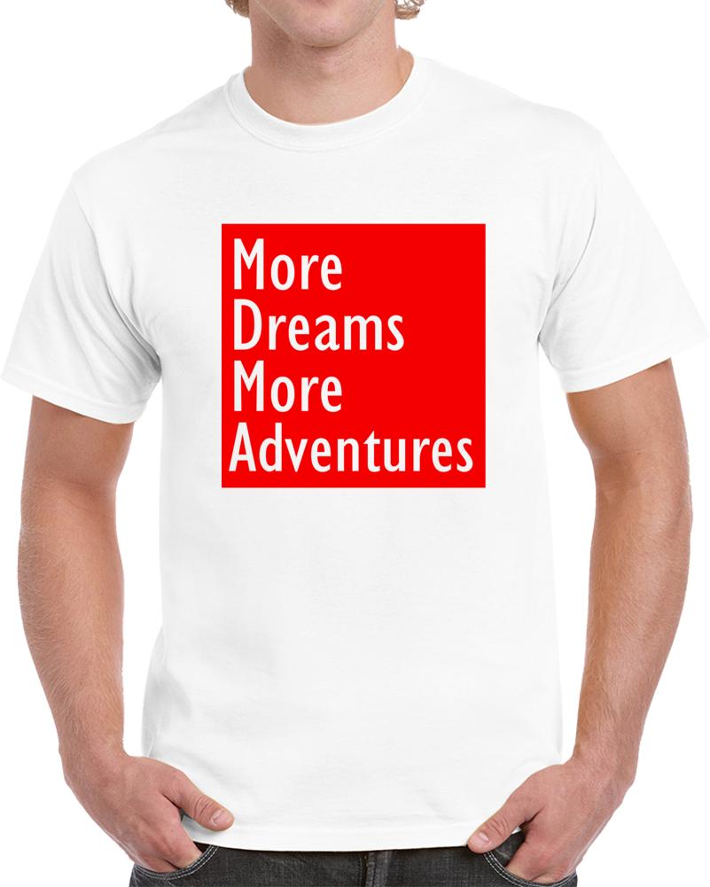 More Dreams More Adventures T Shirt