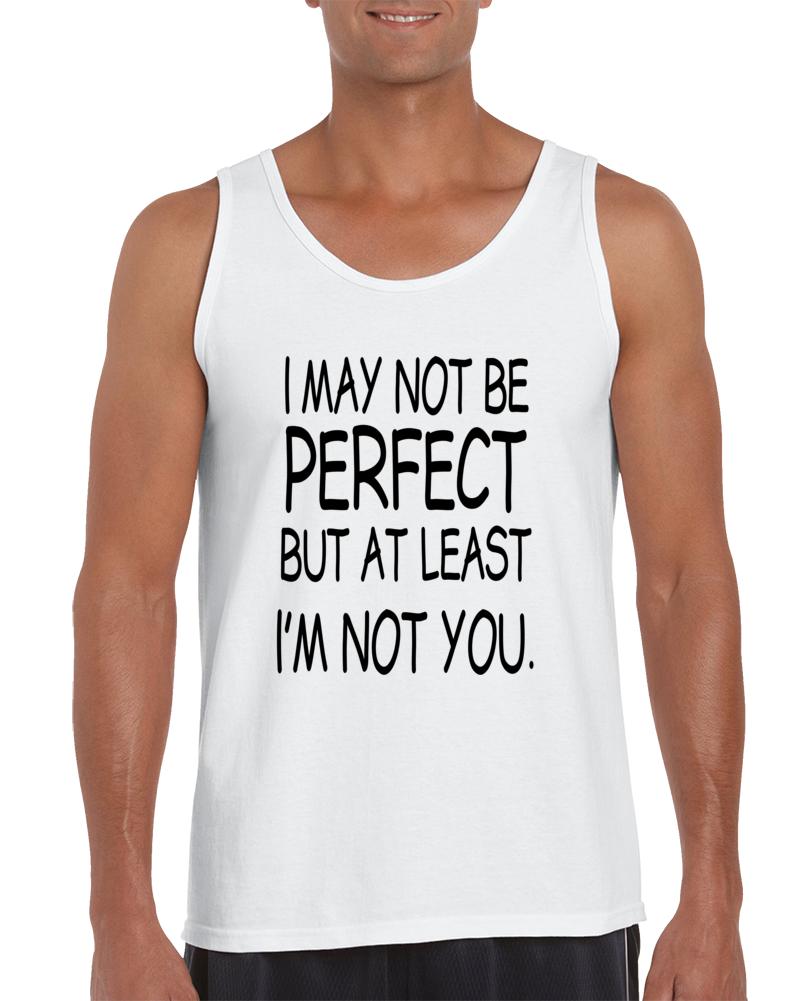I May Not Be Perfect Tanktop