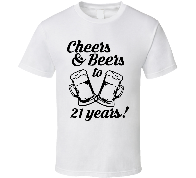 Cheers & Beers To 21 Years T Shirt