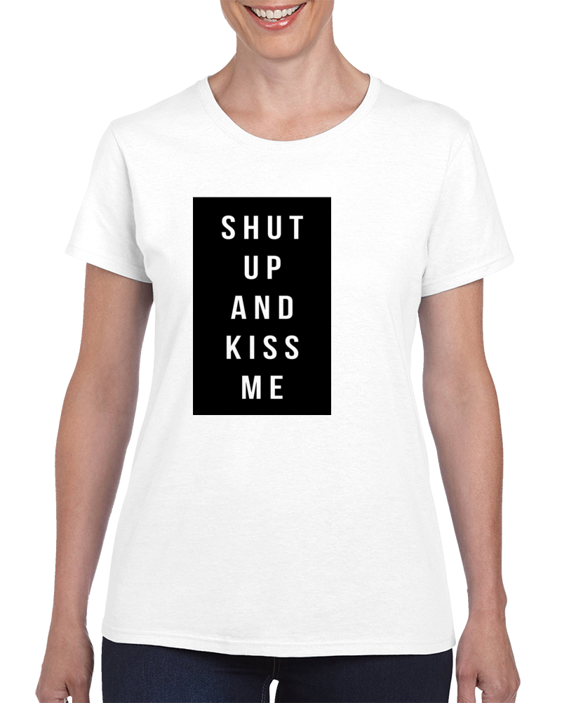 Shut Up And Kiss Me T Shirt