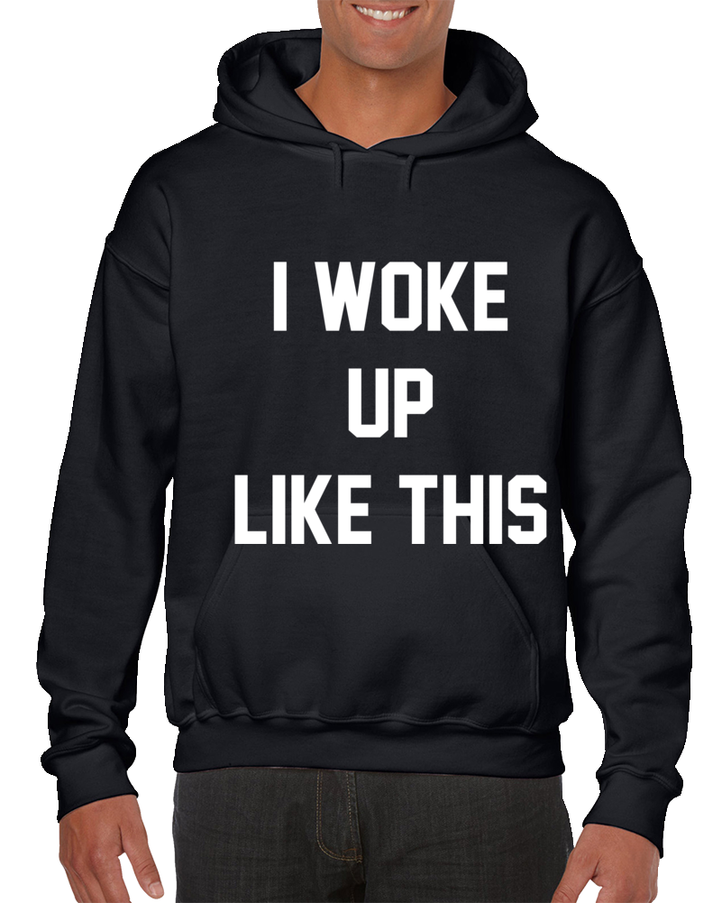 I Woke Up Like This Hoodie