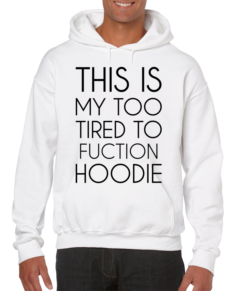 This Is My Too Tired To Fuction Hoodie