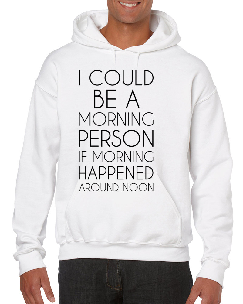 I Could Be A Morning Person Hoodie