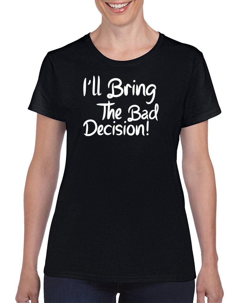 I'll The Bad Decision T Shirt