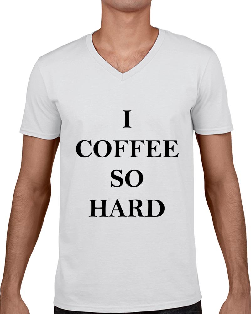 I Coffee So Hard T Shirt