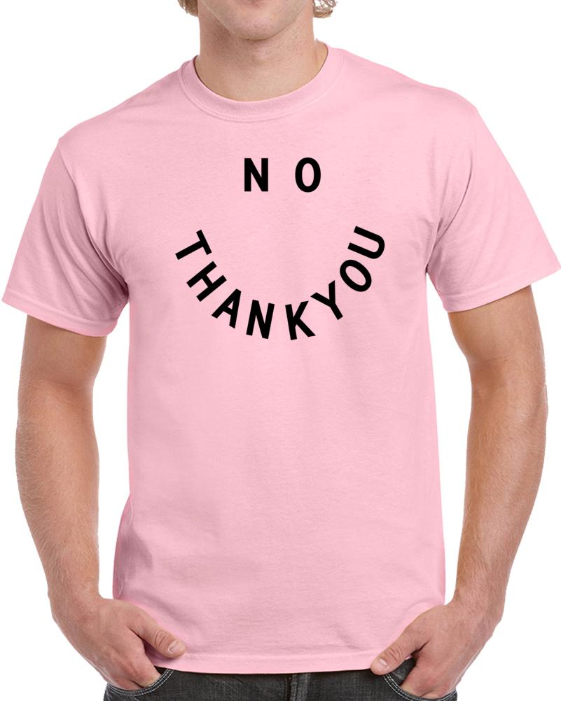 No Thankyou T Shirt