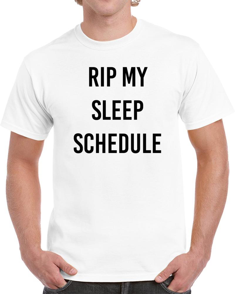 Rip My Sleep Schedule T Shirt