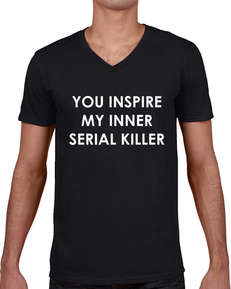 YOU INSPIRE MY INNER SERIAL KILLER T Shirt
