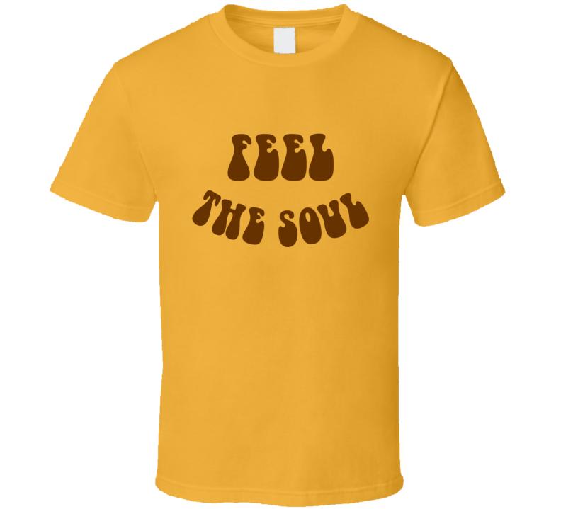 Feel The Soul T Shirt