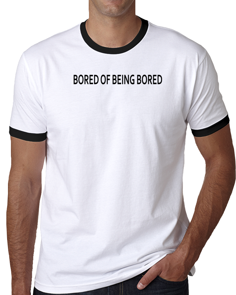 Bored Of Being Bored T Shirt
