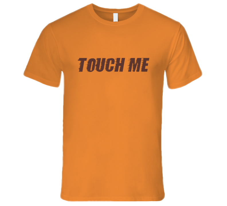 Buy Tshirt Touch Me T Shirt