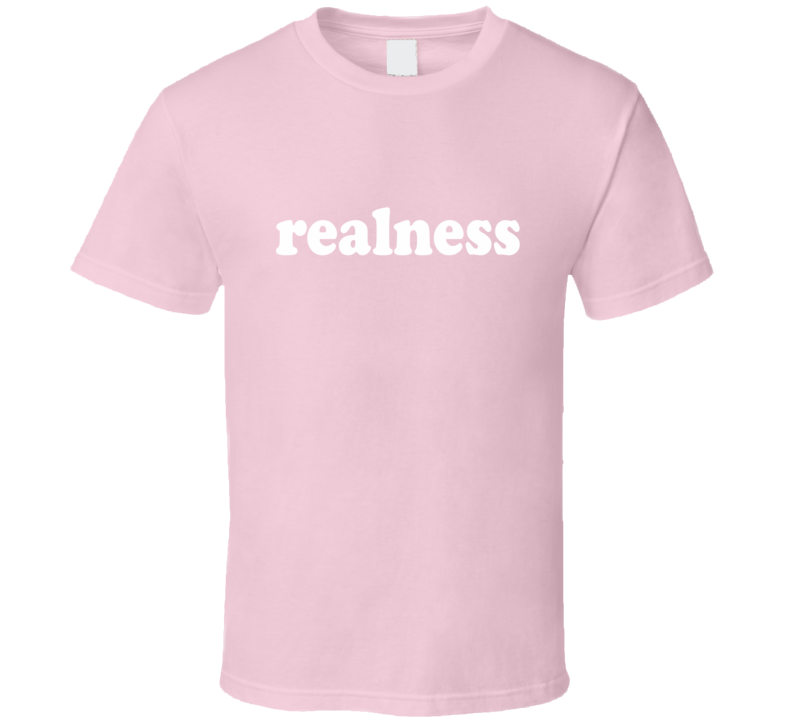 Realness T Shirt