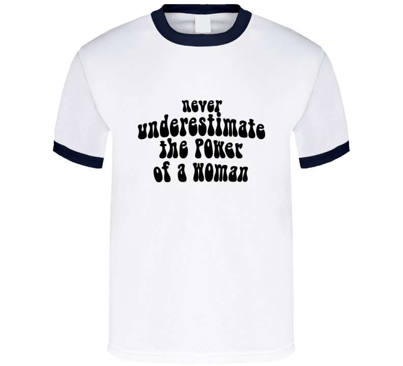 Buy Tshirt Never Underestimate The Power Of A Woman T Shirt
