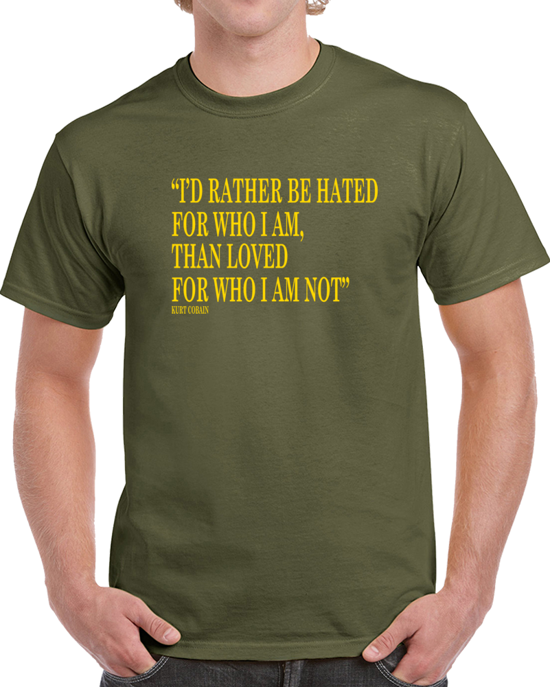 Buy Tshirt Id Rather Be Hated For Who I Am Than Loved For Who I Am Not T Shirt