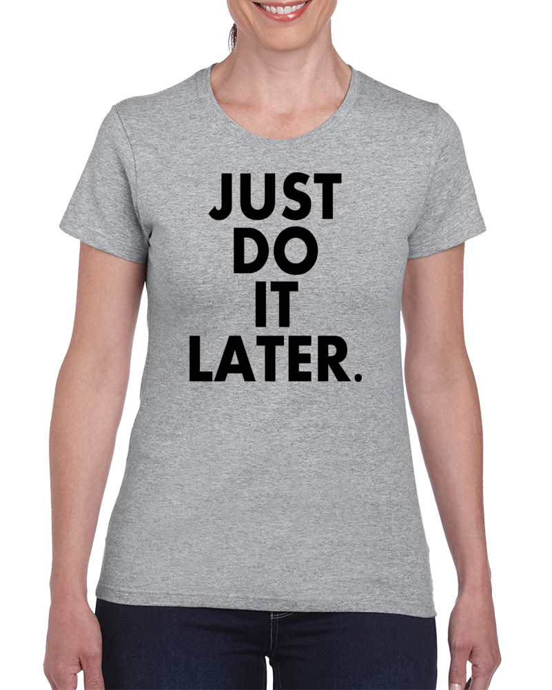 Buy Tshirt Just Do It Later T Shirt