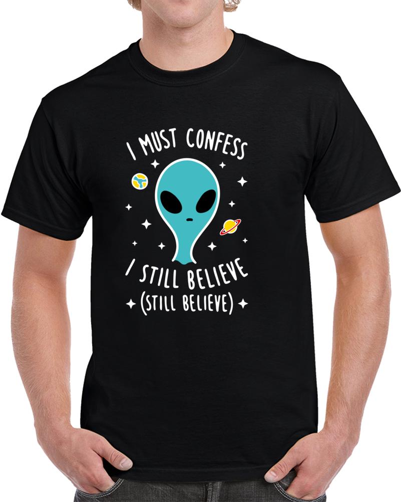 I Must Confess I Still Believe T Shirt