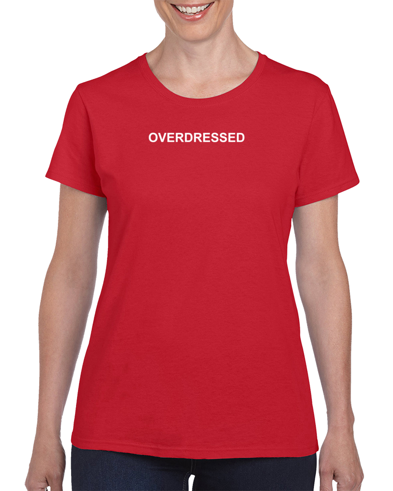 Overdressed T Shirt