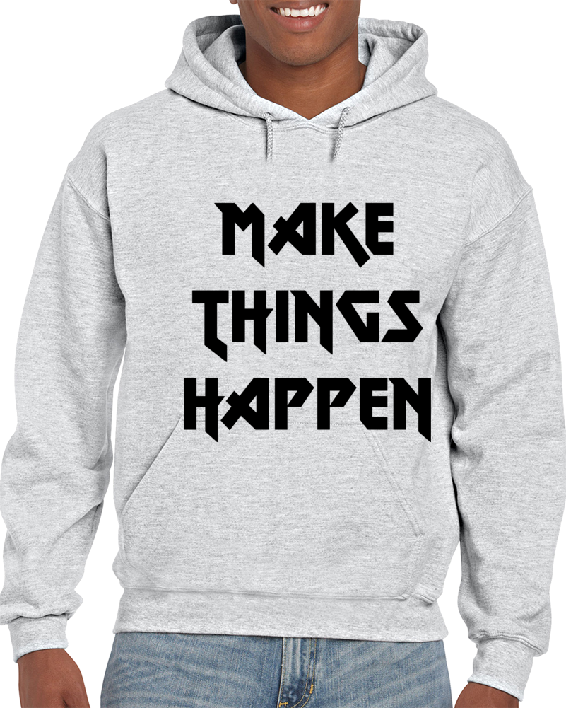 Make Things Happen Hoodie